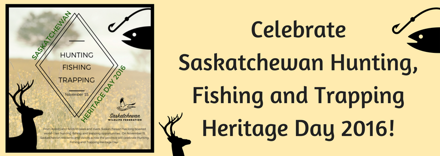 CELEBRATING THE HUNTING, FISHING AND TRAPPING HERITAGE OF SASKATCHEWAN
